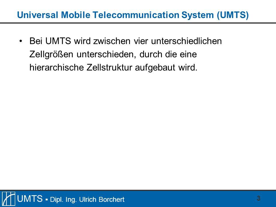 UMTS Dipl. Ing. Ulrich Borchert 3 Universal Mobile Telecommunication System (UMTS) Bei UMTS wird zwischen vier unterschiedlichen ZeIlgrößen unterschie
