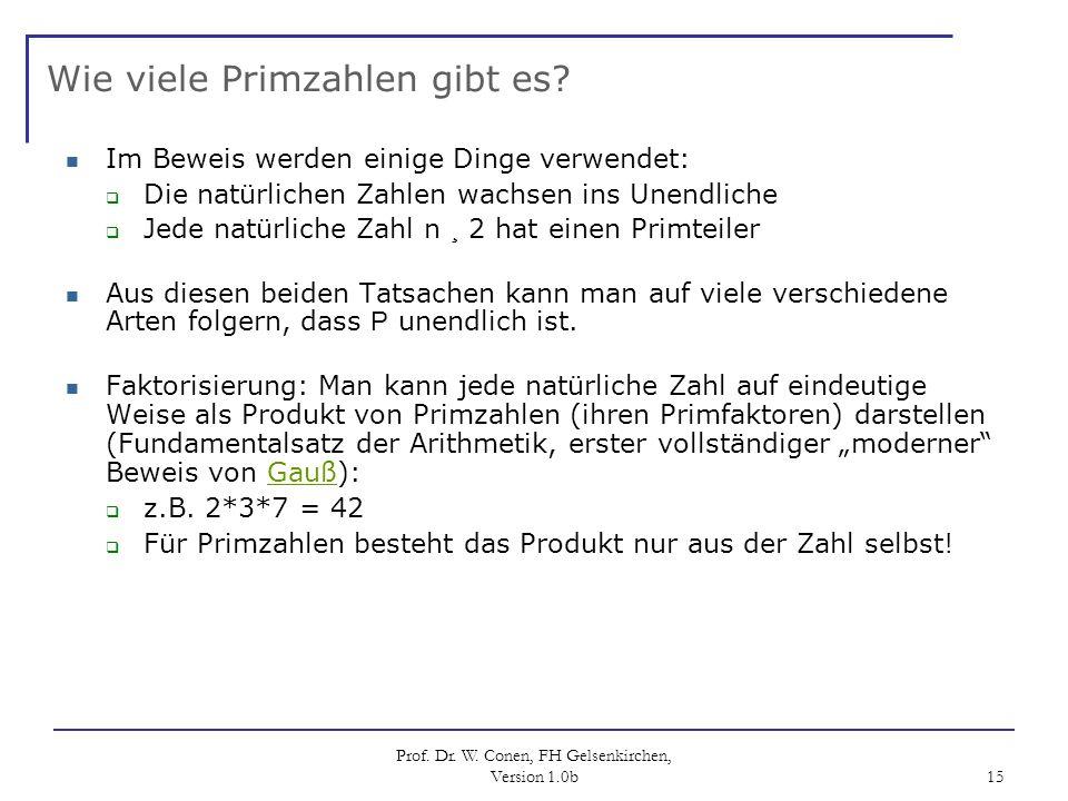 Prof. Dr. W. Conen, FH Gelsenkirchen, Version 1.0b 15 Wie viele Primzahlen gibt es? Im Beweis werden einige Dinge verwendet: Die natürlichen Zahlen wa