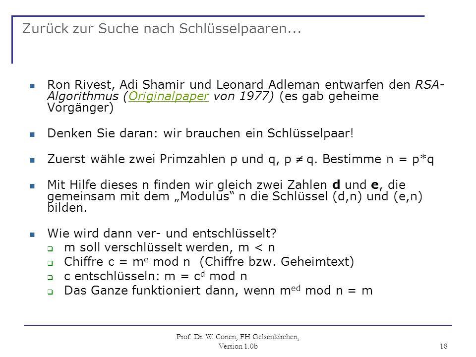 Prof. Dr. W. Conen, FH Gelsenkirchen, Version 1.0b 18 Zurück zur Suche nach Schlüsselpaaren... Ron Rivest, Adi Shamir und Leonard Adleman entwarfen de