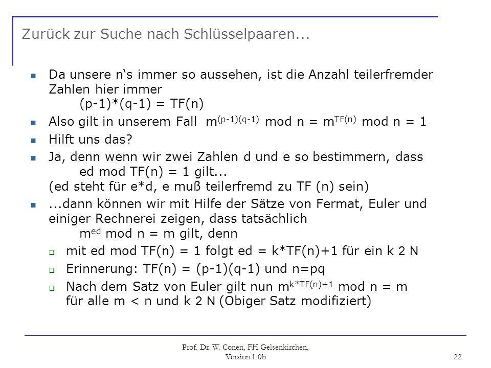 Prof. Dr. W. Conen, FH Gelsenkirchen, Version 1.0b 22 Zurück zur Suche nach Schlüsselpaaren... Da unsere ns immer so aussehen, ist die Anzahl teilerfr