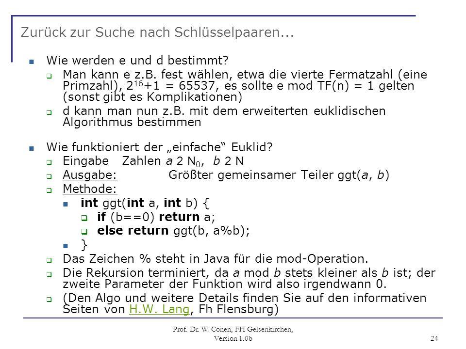 Prof. Dr. W. Conen, FH Gelsenkirchen, Version 1.0b 24 Zurück zur Suche nach Schlüsselpaaren... Wie werden e und d bestimmt? Man kann e z.B. fest wähle