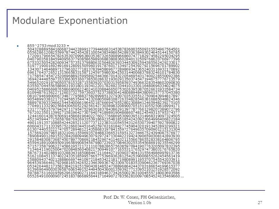Prof. Dr. W. Conen, FH Gelsenkirchen, Version 1.0b 27 Modulare Exponentiation 855^2753 mod 3233 = 5043288895841606873442289912739446663145387836003550