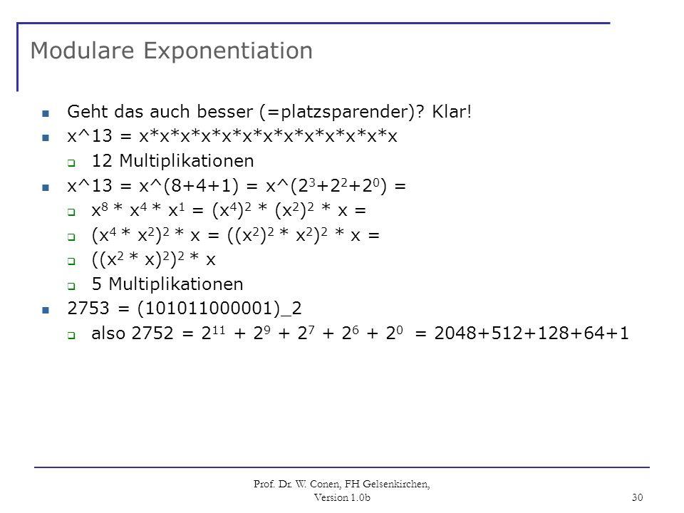 Prof. Dr. W. Conen, FH Gelsenkirchen, Version 1.0b 30 Modulare Exponentiation Geht das auch besser (=platzsparender)? Klar! x^13 = x*x*x*x*x*x*x*x*x*x