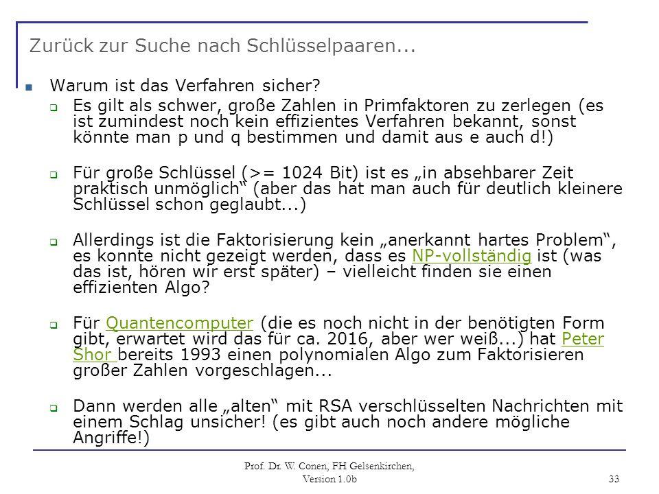 Prof. Dr. W. Conen, FH Gelsenkirchen, Version 1.0b 33 Zurück zur Suche nach Schlüsselpaaren... Warum ist das Verfahren sicher? Es gilt als schwer, gro