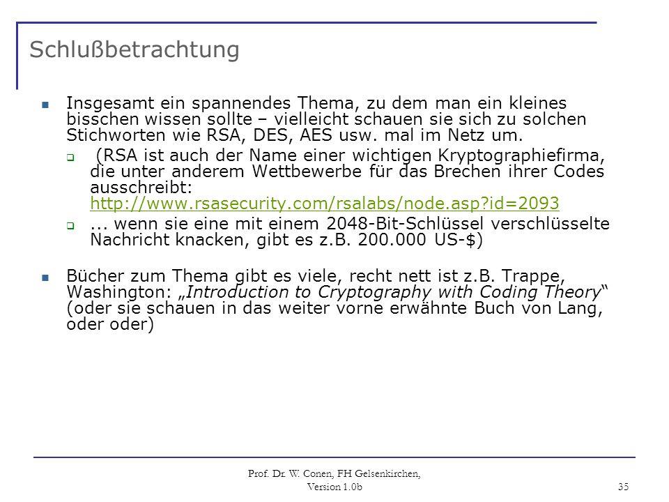 Prof. Dr. W. Conen, FH Gelsenkirchen, Version 1.0b 35 Schlußbetrachtung Insgesamt ein spannendes Thema, zu dem man ein kleines bisschen wissen sollte