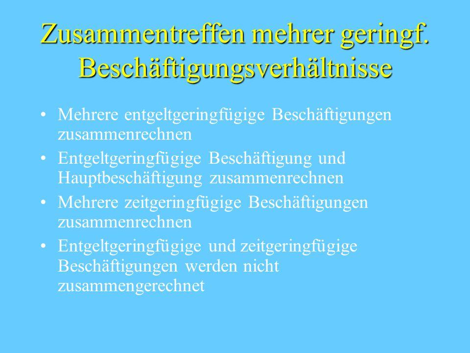 Geringfügige Beschäftigung § 8 SGB IV Entgeltgeringfügigkeit: < 15 Stunden/Woche, < 325 Euro Zeitgeringfügigkeit: Längstens zwei Monate oder 50 Tage,