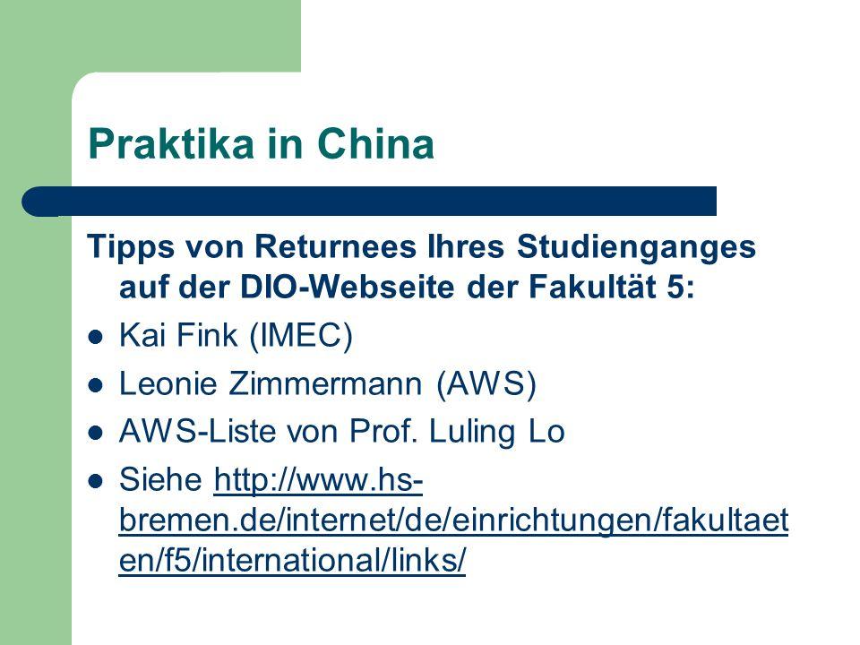 Gut zu wissen Förderung: www.ieconline.de www.auslandsbafoeg.de Stipendien anderer Organisationen: www.mystipendium.de www.studienstifung.de/china.html Vermittlungsstelle AIESEC: www.aiesec.de/hb Erfahrensberichte: www.go-out.dewww.go-out.de (DAAD-Seite) http://www.daad.de/ausland/praktikum/de/