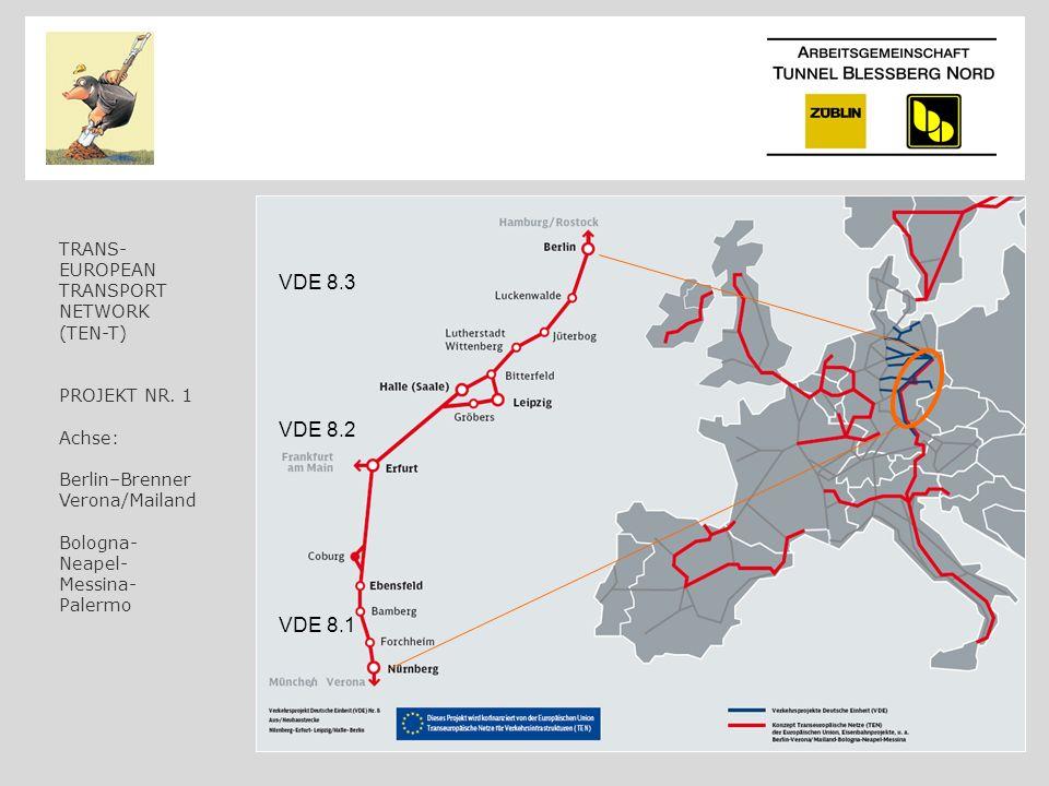 VDE 8.3 VDE 8.2 VDE 8.1 TRANS- EUROPEAN TRANSPORT NETWORK (TEN-T) PROJEKT NR. 1 Achse: Berlin–Brenner Verona/Mailand Bologna- Neapel- Messina- Palermo