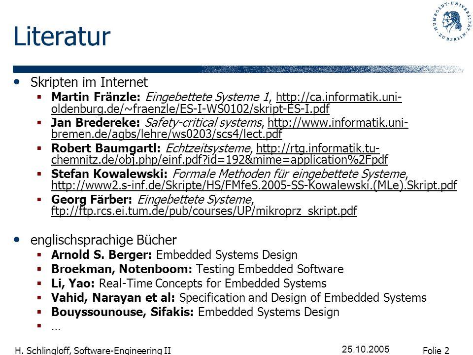 Folie 2 H. Schlingloff, Software-Engineering II 25.10.2005 Literatur Skripten im Internet Martin Fränzle: Eingebettete Systeme 1, http://ca.informatik