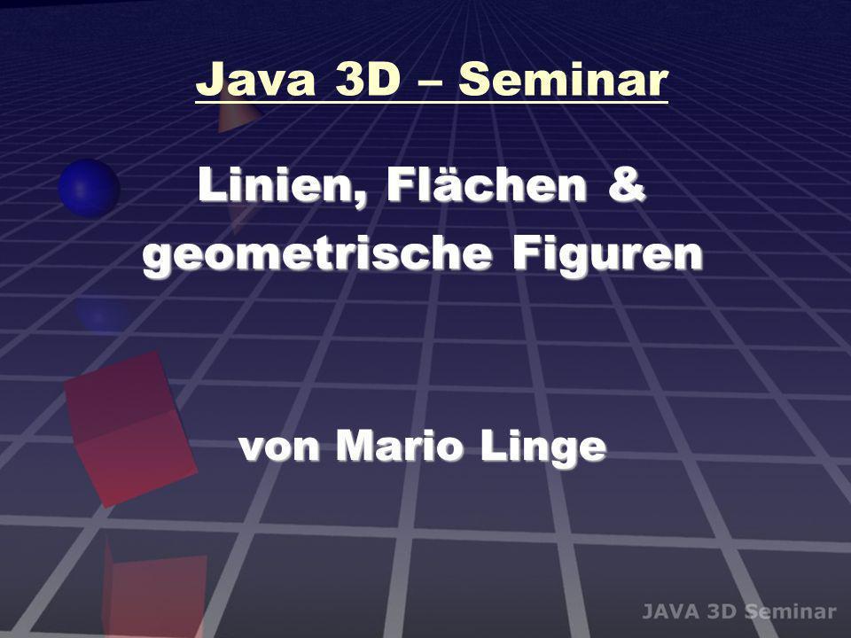 Java 3D – Seminar Linien, Flächen & geometrische Figuren von Mario Linge