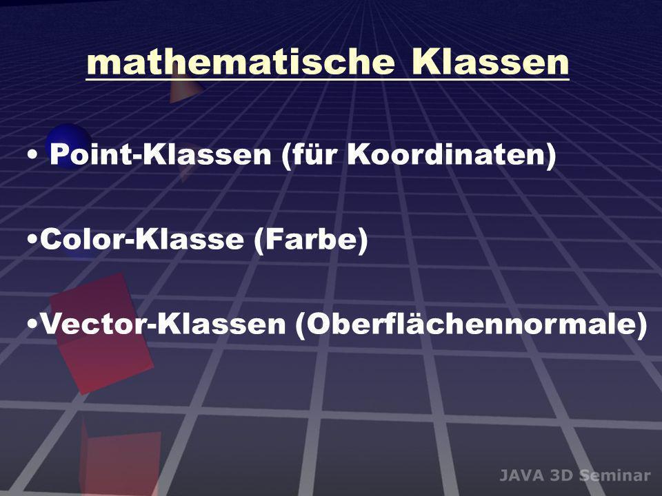 mathematische Klassen Point-Klassen (für Koordinaten) Color-Klasse (Farbe) Vector-Klassen (Oberflächennormale)