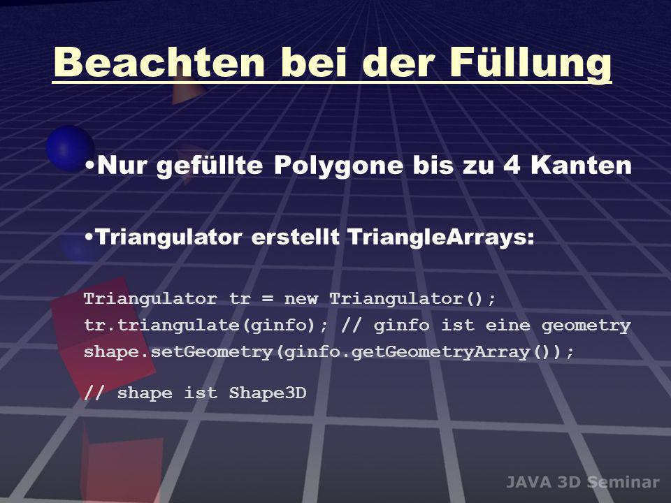 Beachten bei der Füllung Nur gefüllte Polygone bis zu 4 Kanten Triangulator erstellt TriangleArrays: Triangulator tr = new Triangulator(); tr.triangul