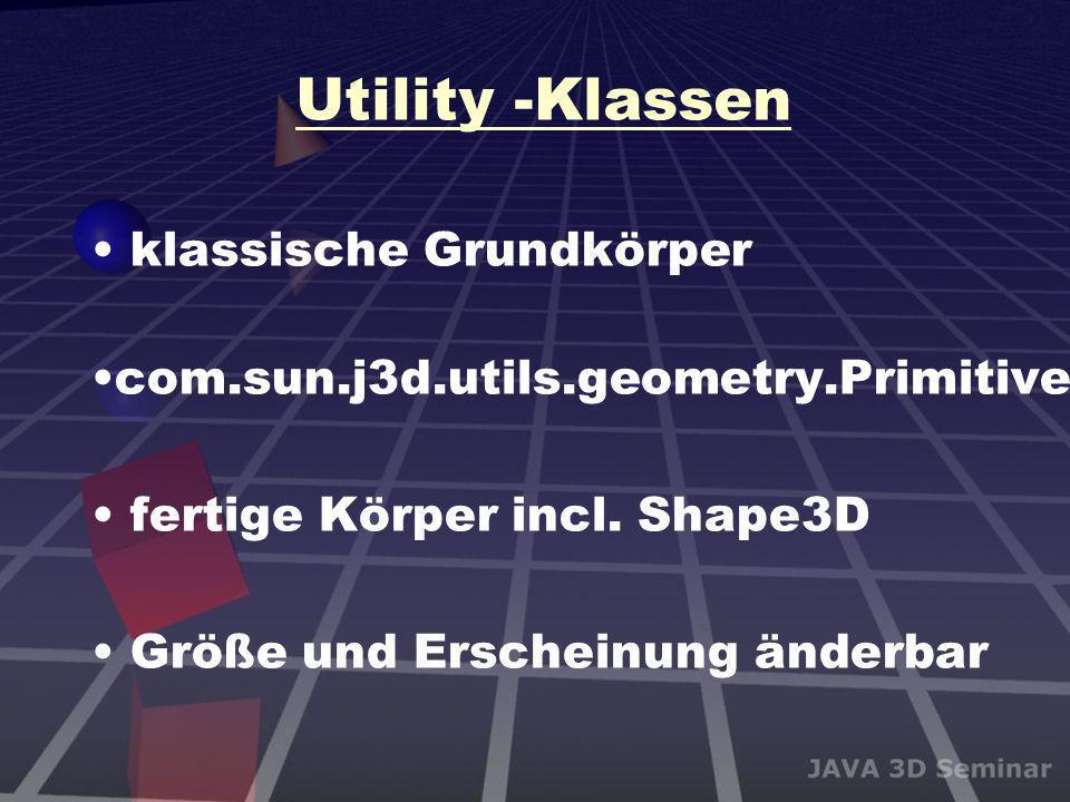 Utility -Klassen klassische Grundkörper com.sun.j3d.utils.geometry.Primitive fertige Körper incl. Shape3D Größe und Erscheinung änderbar