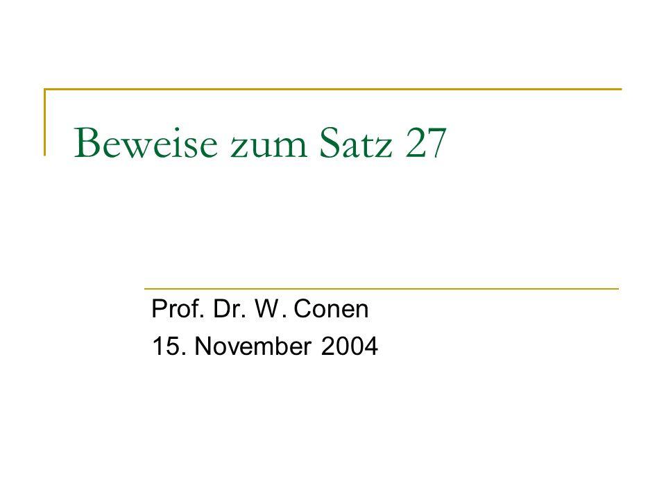 Beweise zum Satz 27 Prof. Dr. W. Conen 15. November 2004