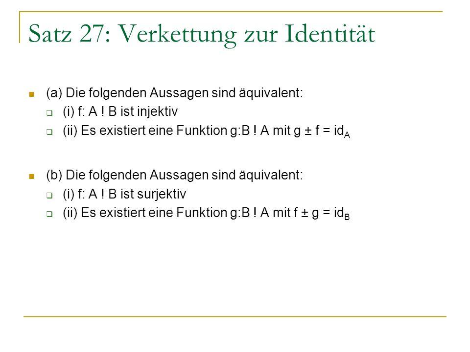 Satz 27: Verkettung zur Identität (a) Die folgenden Aussagen sind äquivalent: (i) f: A ! B ist injektiv (ii) Es existiert eine Funktion g:B ! A mit g