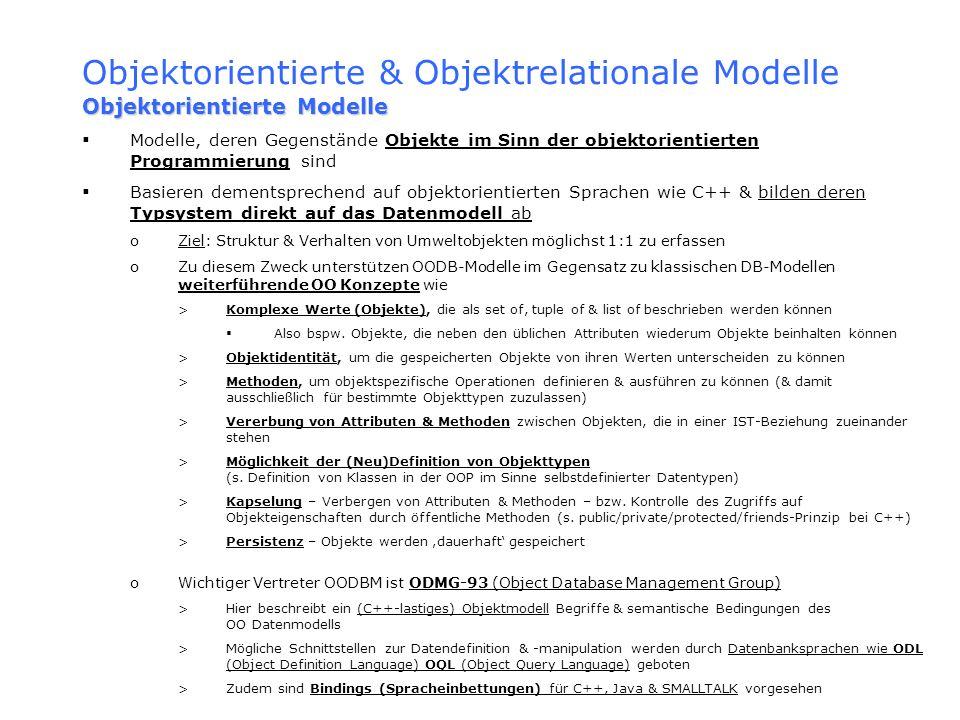 Objektorientierte & Objektrelationale Modelle Objektorientierte Modelle Modelle, deren Gegenstände Objekte im Sinn der objektorientierten Programmieru