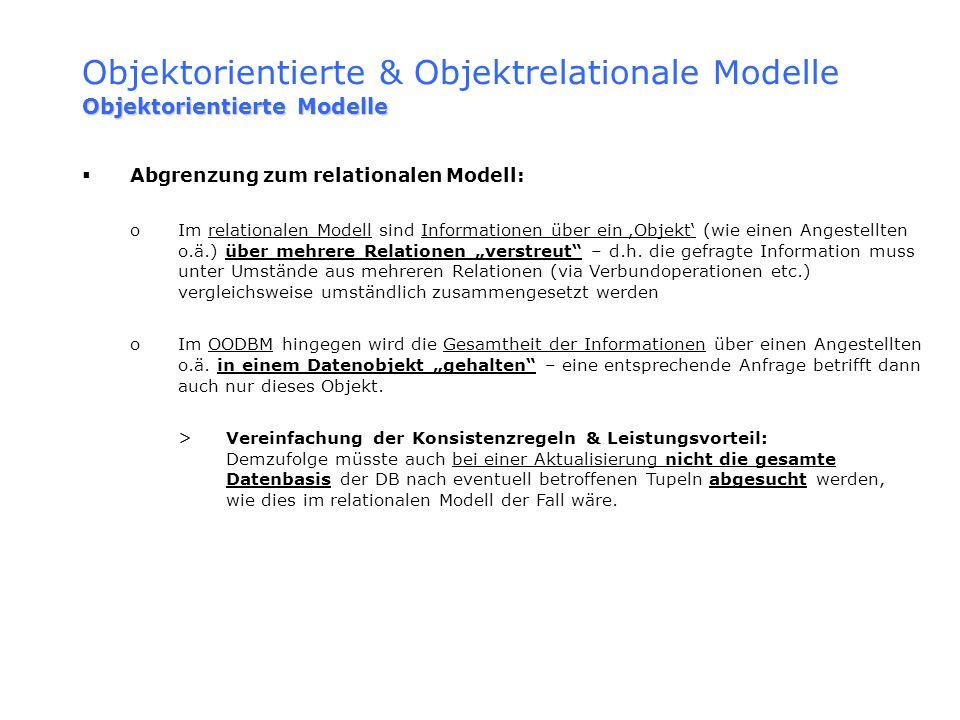 Objektorientierte & Objektrelationale Modelle Objektorientierte Modelle Abgrenzung zum relationalen Modell: oIm relationalen Modell sind Informationen