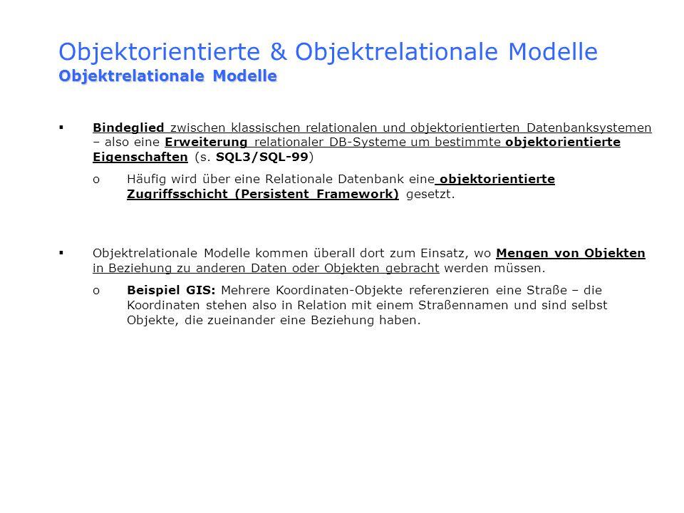 Objektorientierte & Objektrelationale Modelle Objektrelationale Modelle Bindeglied zwischen klassischen relationalen und objektorientierten Datenbanks