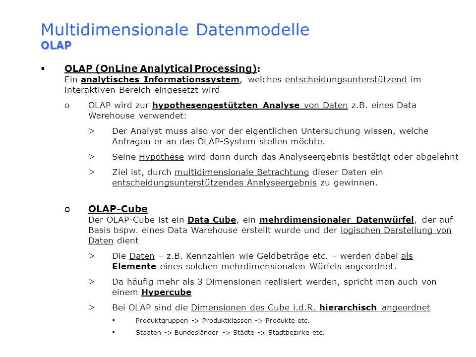 OLAP Multidimensionale Datenmodelle OLAP OLAP (OnLine Analytical Processing): Ein analytisches Informationssystem, welches entscheidungsunterstützend