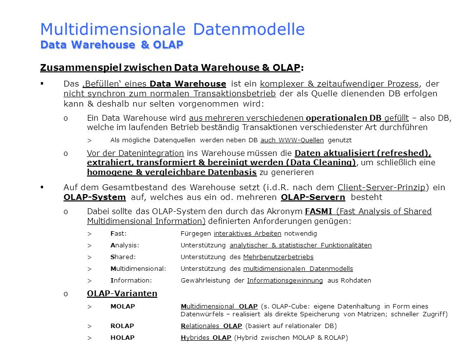 Data Warehouse & OLAP Multidimensionale Datenmodelle Data Warehouse & OLAP Zusammenspiel zwischen Data Warehouse & OLAP: Das Befüllen eines Data Wareh