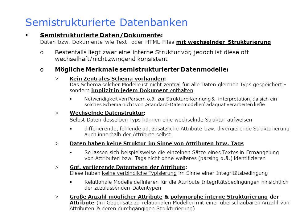 Semistrukturierte Datenbanken Semistrukturierte Daten/Dokumente: Daten bzw. Dokumente wie Text- oder HTML-Files mit wechselnder Strukturierung oBesten