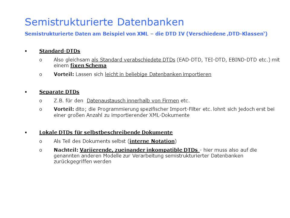 Semistrukturierte Datenbanken Semistrukturierte Daten am Beispiel von XML – die DTD IV (Verschiedene DTD-Klassen) Standard-DTDs oAlso gleichsam als St