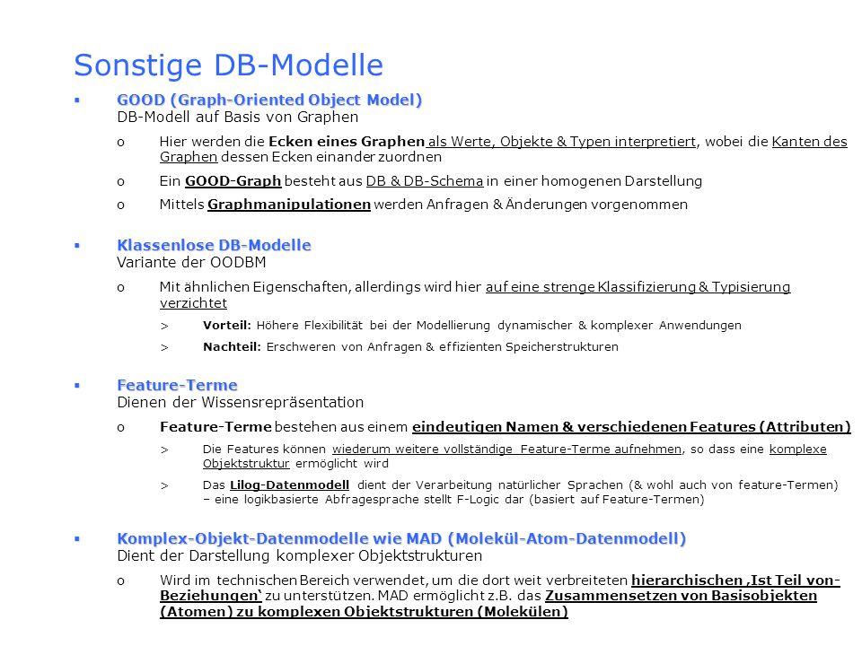 Sonstige DB-Modelle GOOD (Graph-Oriented Object Model) GOOD (Graph-Oriented Object Model) DB-Modell auf Basis von Graphen oHier werden die Ecken eines