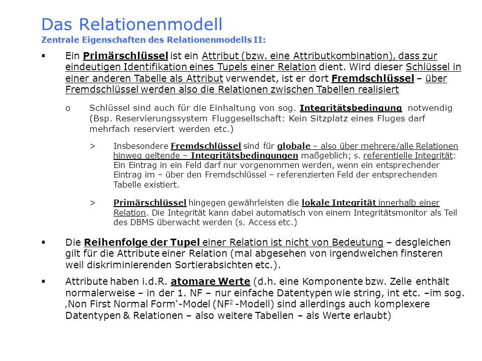 Das Relationenmodell Zentrale Eigenschaften des Relationenmodells II: Ein Primärschlüssel ist ein Attribut (bzw. eine Attributkombination), dass zur e