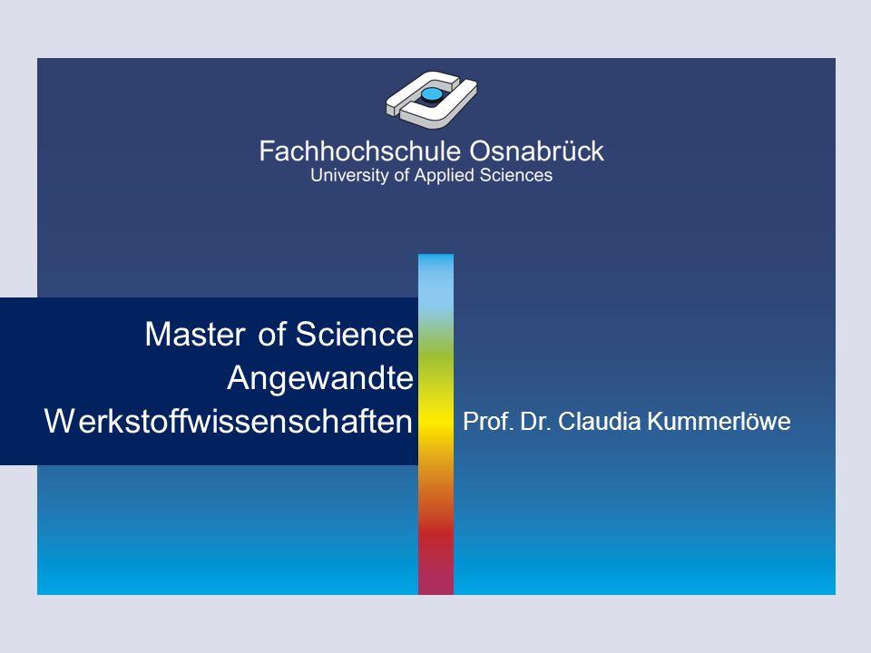 Prof. C. Kummerlöwe; Prof. D. Trautz Master of Science Angewandte Werkstoffwissenschaften Prof. Dr. Claudia Kummerlöwe
