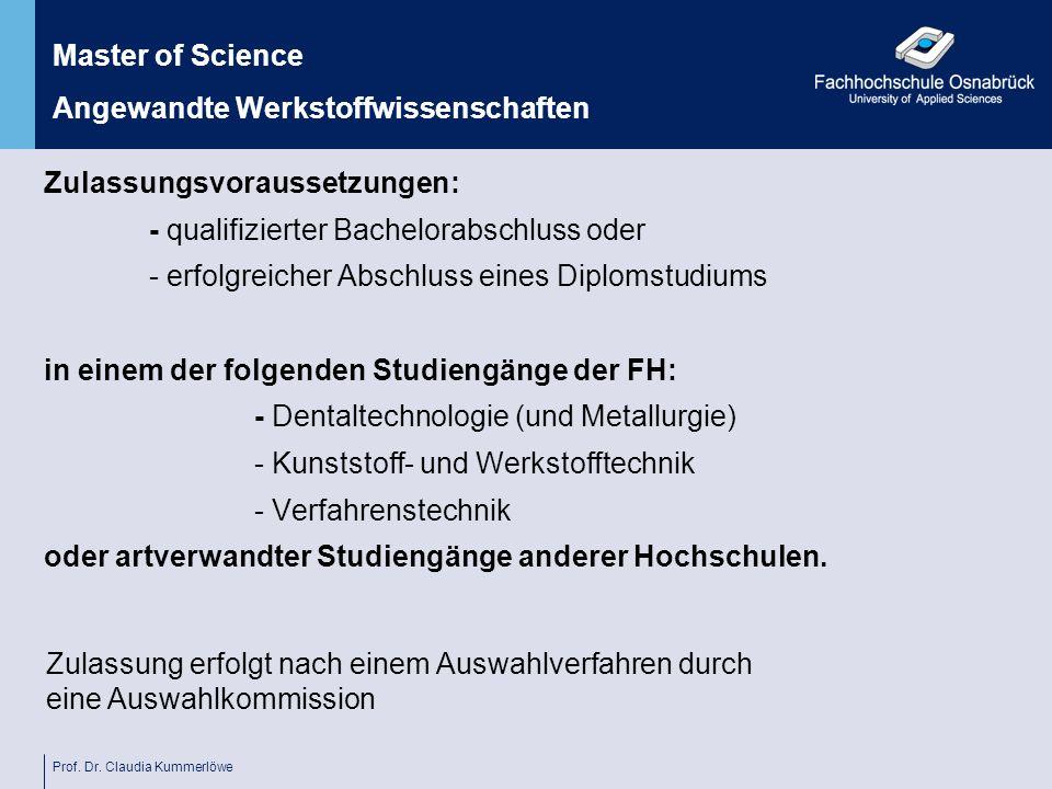 Prof. Dr. Claudia Kummerlöwe Zulassungsvoraussetzungen: - qualifizierter Bachelorabschluss oder - erfolgreicher Abschluss eines Diplomstudiums in eine