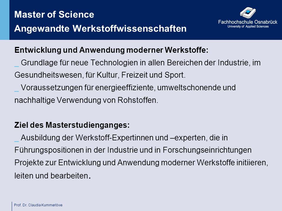 Prof. Dr. Claudia Kummerlöwe Master of Science Angewandte Werkstoffwissenschaften Entwicklung und Anwendung moderner Werkstoffe: _ Grundlage für neue