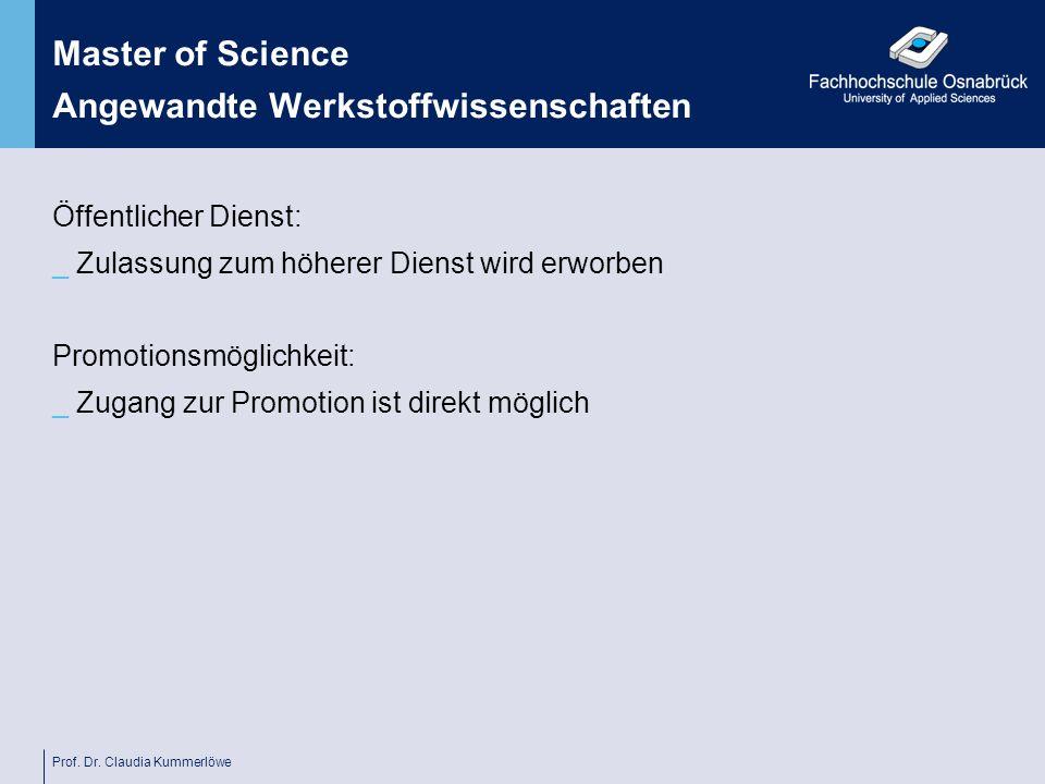 Prof. Dr. Claudia Kummerlöwe Master of Science Angewandte Werkstoffwissenschaften Öffentlicher Dienst: _ Zulassung zum höherer Dienst wird erworben Pr