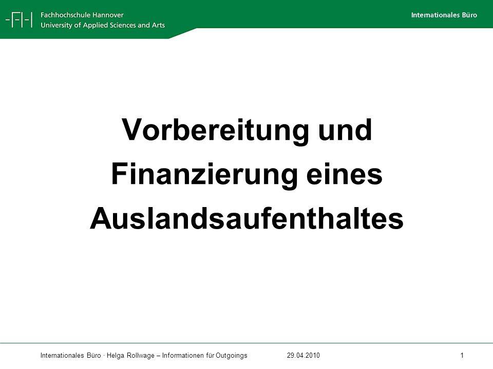 Internationales Büro · Helga Rollwage – Informationen für Outgoings29.04.2010 1 Vorbereitung und Finanzierung eines Auslandsaufenthaltes