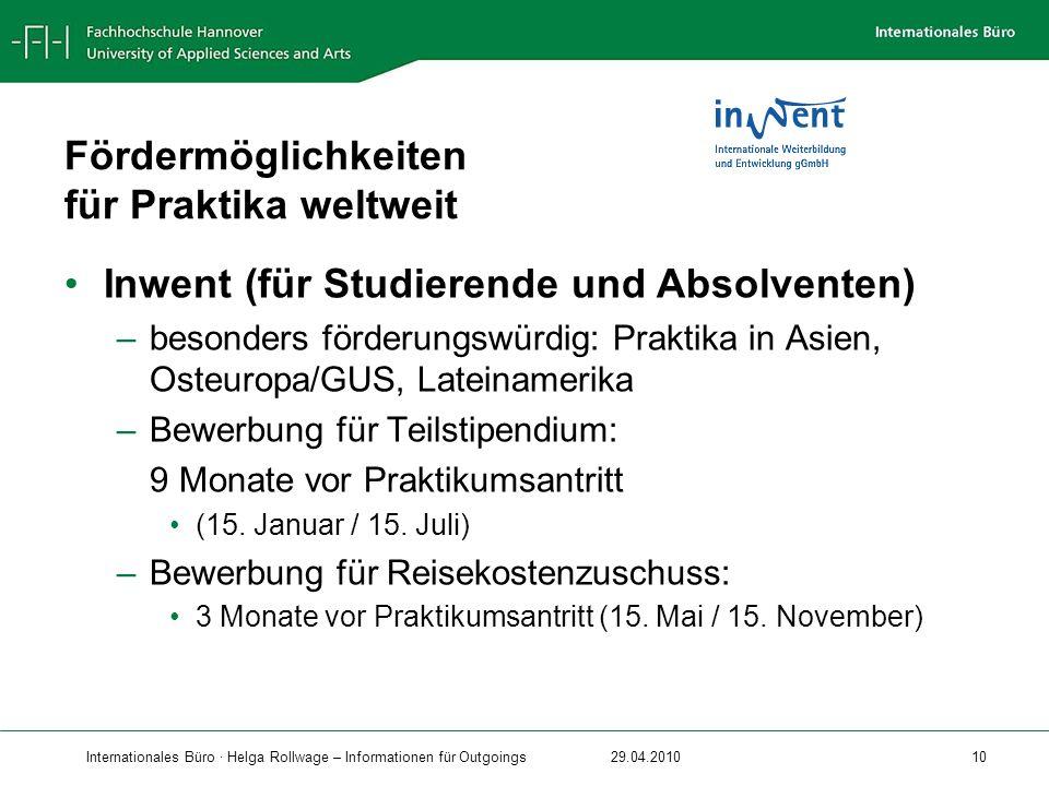 Internationales Büro · Helga Rollwage – Informationen für Outgoings29.04.2010 10 Fördermöglichkeiten für Praktika weltweit Inwent (für Studierende und