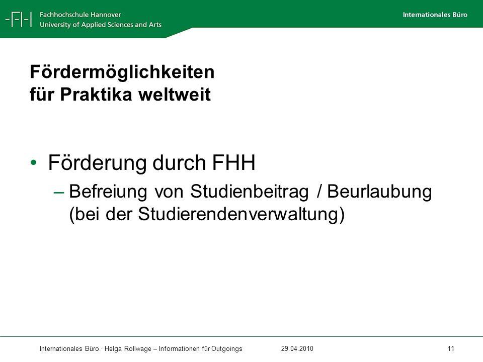 Internationales Büro · Helga Rollwage – Informationen für Outgoings29.04.2010 11 Fördermöglichkeiten für Praktika weltweit Förderung durch FHH –Befrei