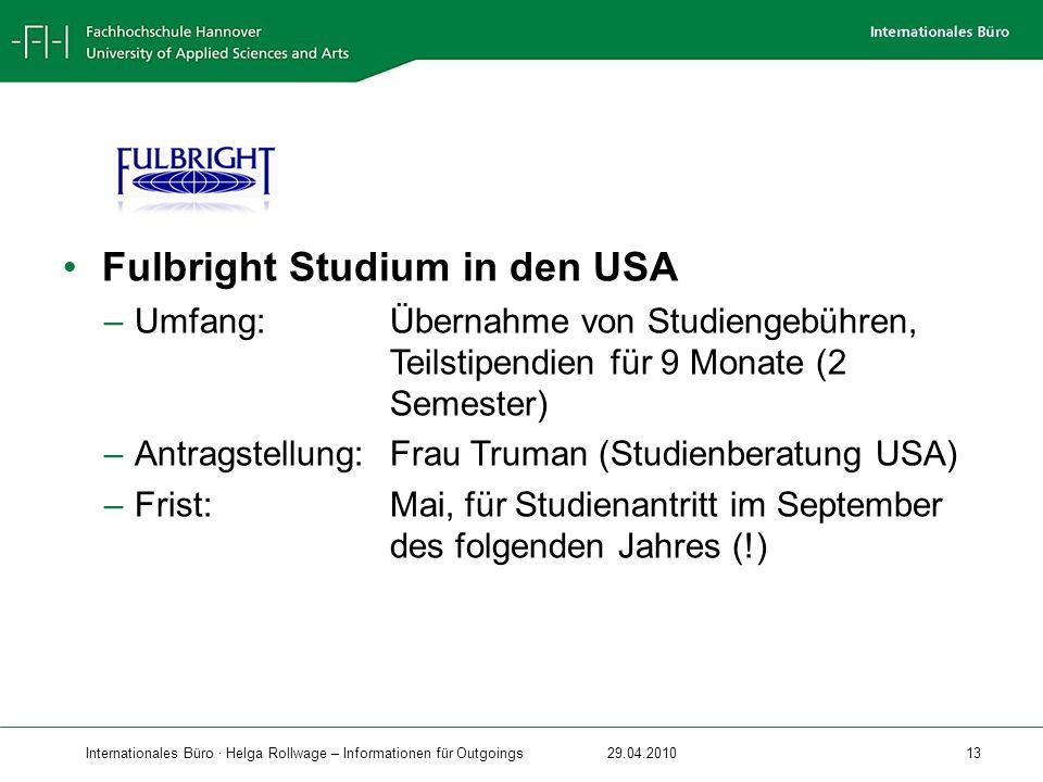 Internationales Büro · Helga Rollwage – Informationen für Outgoings29.04.2010 13 Fulbright Studium in den USA –Umfang: Übernahme von Studiengebühren,