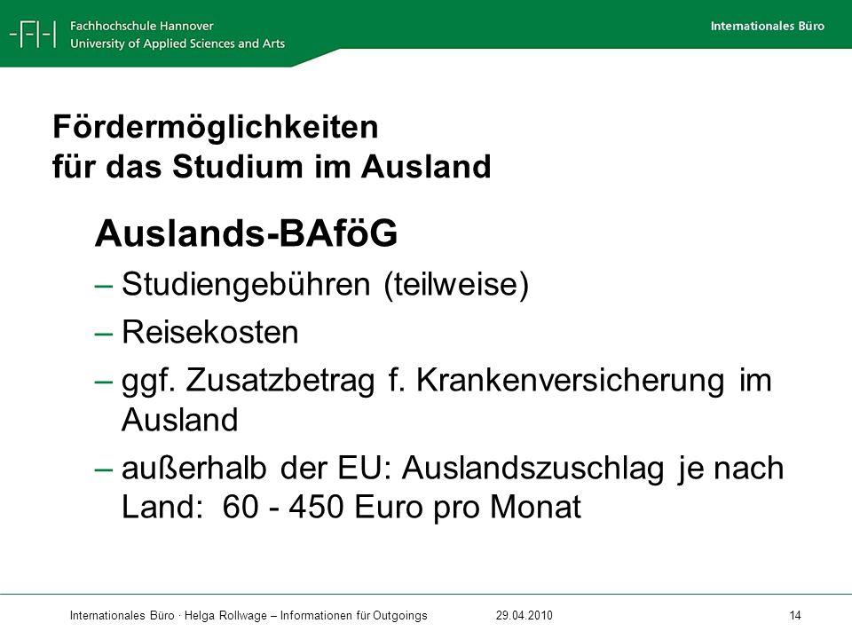 Internationales Büro · Helga Rollwage – Informationen für Outgoings29.04.2010 14 Fördermöglichkeiten für das Studium im Ausland Auslands-BAföG –Studie