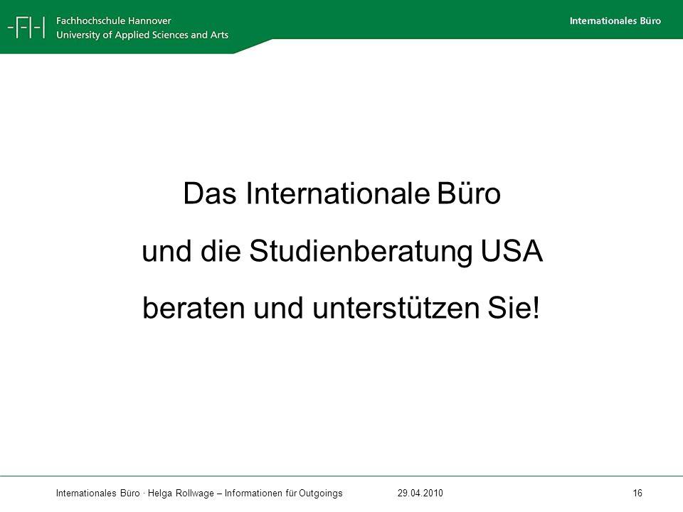 Internationales Büro · Helga Rollwage – Informationen für Outgoings29.04.2010 16 Das Internationale Büro und die Studienberatung USA beraten und unter