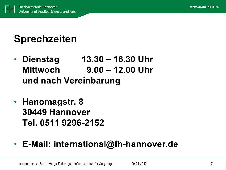 Internationales Büro · Helga Rollwage – Informationen für Outgoings29.04.2010 17 Sprechzeiten Dienstag13.30 – 16.30 Uhr Mittwoch 9.00 – 12.00 Uhr und