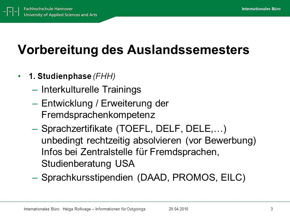 Internationales Büro · Helga Rollwage – Informationen für Outgoings29.04.2010 3 Vorbereitung des Auslandssemesters 1. Studienphase (FHH) –Interkulture