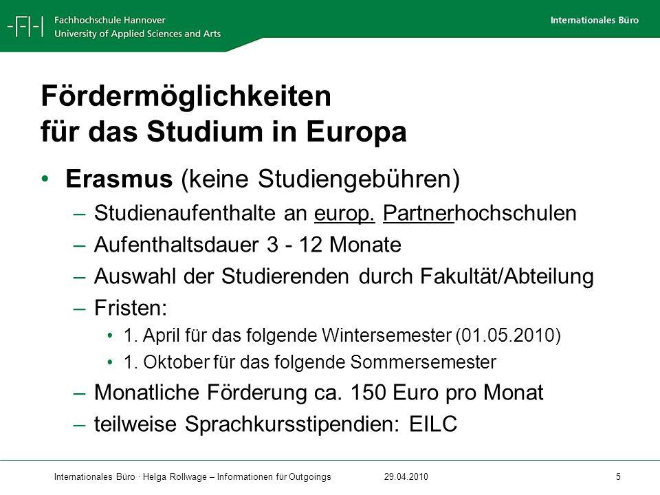 Internationales Büro · Helga Rollwage – Informationen für Outgoings29.04.2010 5 Fördermöglichkeiten für das Studium in Europa Erasmus (keine Studienge
