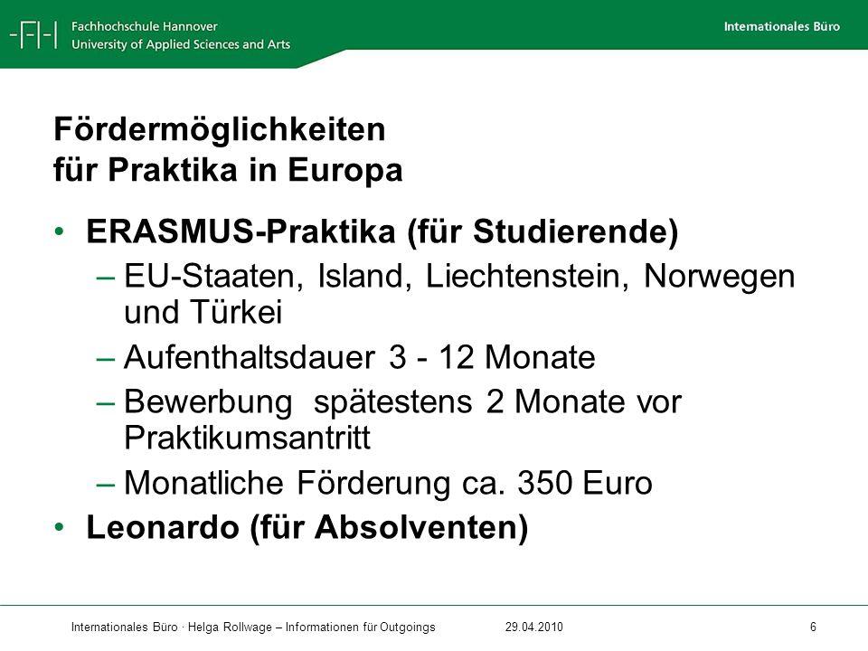 Internationales Büro · Helga Rollwage – Informationen für Outgoings29.04.2010 6 Fördermöglichkeiten für Praktika in Europa ERASMUS-Praktika (für Studi