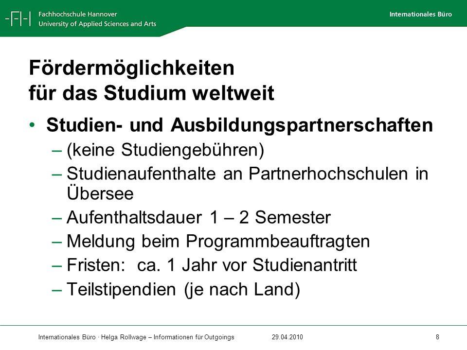 Internationales Büro · Helga Rollwage – Informationen für Outgoings29.04.2010 8 Fördermöglichkeiten für das Studium weltweit Studien- und Ausbildungsp