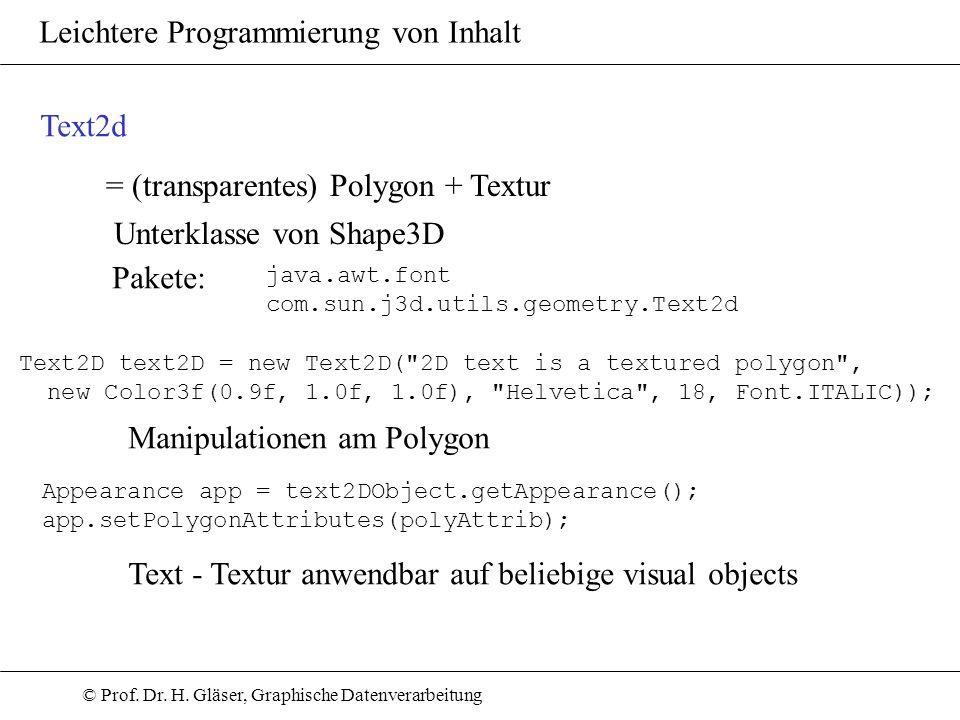 © Prof. Dr. H. Gläser, Graphische Datenverarbeitung Leichtere Programmierung von Inhalt Text2d = (transparentes) Polygon + Textur Unterklasse von Shap