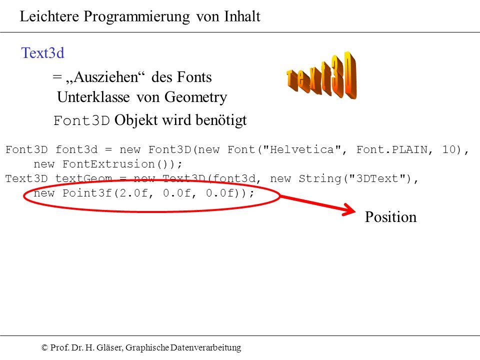 © Prof. Dr. H. Gläser, Graphische Datenverarbeitung Leichtere Programmierung von Inhalt Text3d = Ausziehen des Fonts Unterklasse von Geometry Font3D O