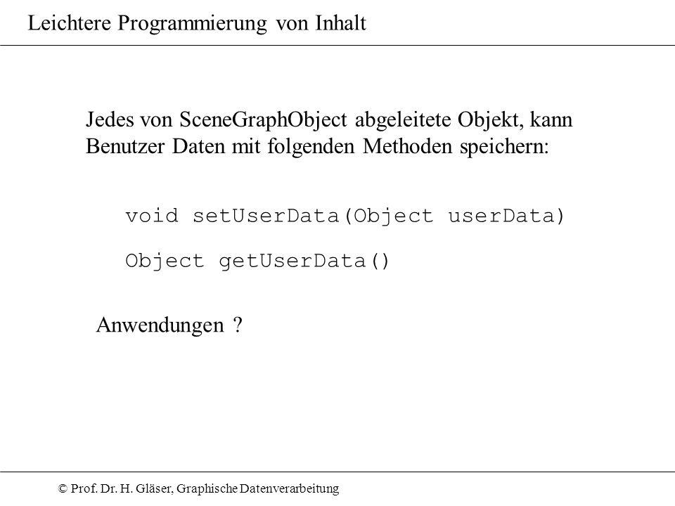 © Prof. Dr. H. Gläser, Graphische Datenverarbeitung Leichtere Programmierung von Inhalt Jedes von SceneGraphObject abgeleitete Objekt, kann Benutzer D