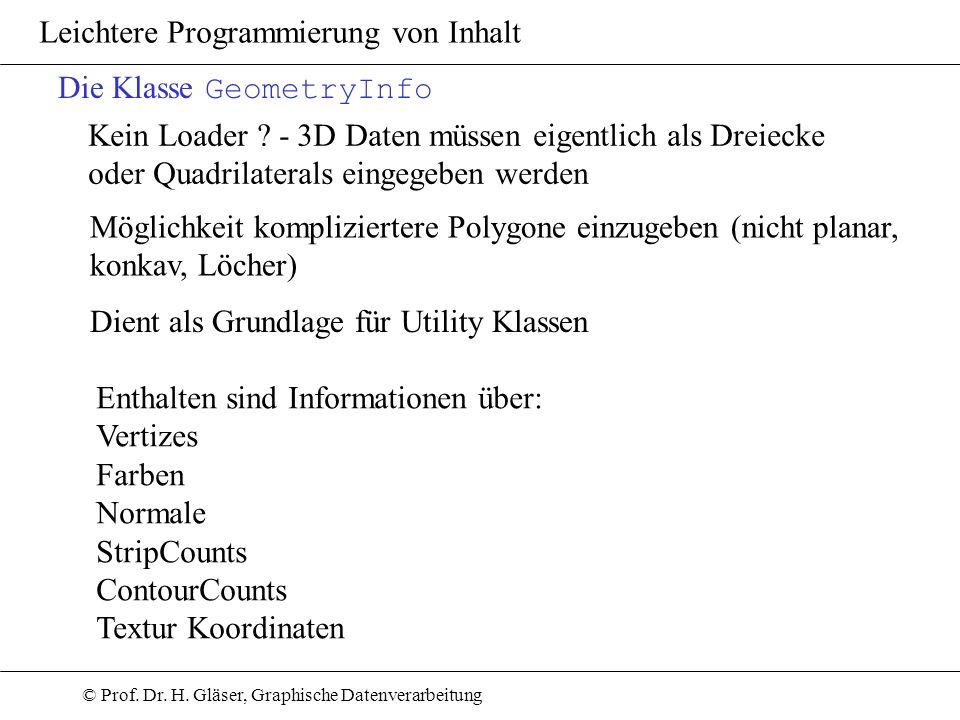 © Prof. Dr. H. Gläser, Graphische Datenverarbeitung Leichtere Programmierung von Inhalt Die Klasse GeometryInfo Kein Loader ? - 3D Daten müssen eigent