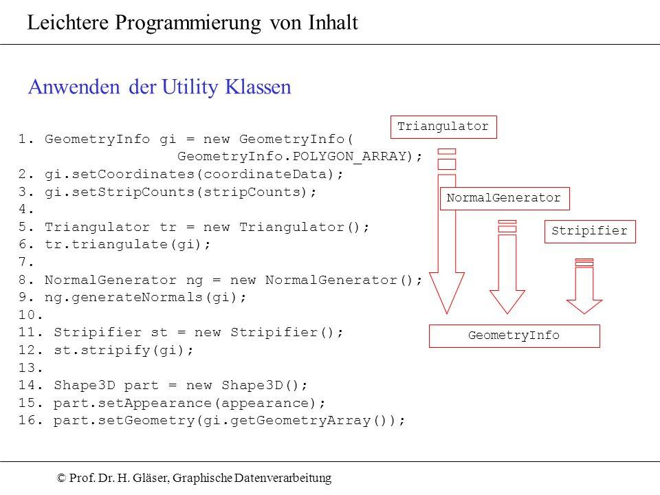 © Prof. Dr. H. Gläser, Graphische Datenverarbeitung Leichtere Programmierung von Inhalt Anwenden der Utility Klassen 1. GeometryInfo gi = new Geometry