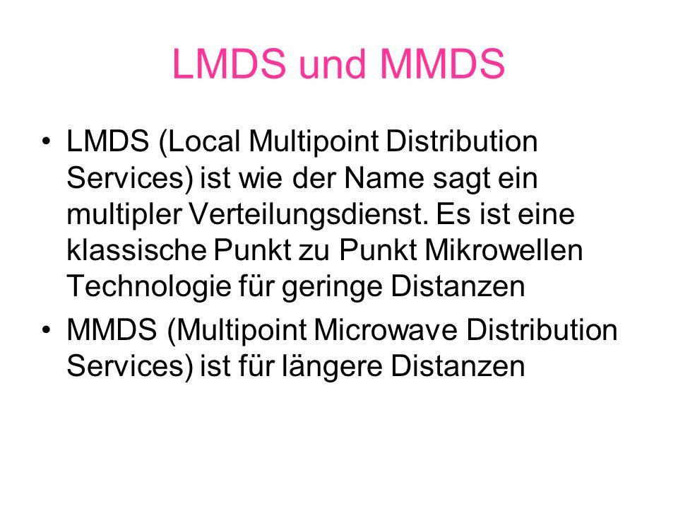 LMDS und MMDS LMDS (Local Multipoint Distribution Services) ist wie der Name sagt ein multipler Verteilungsdienst.