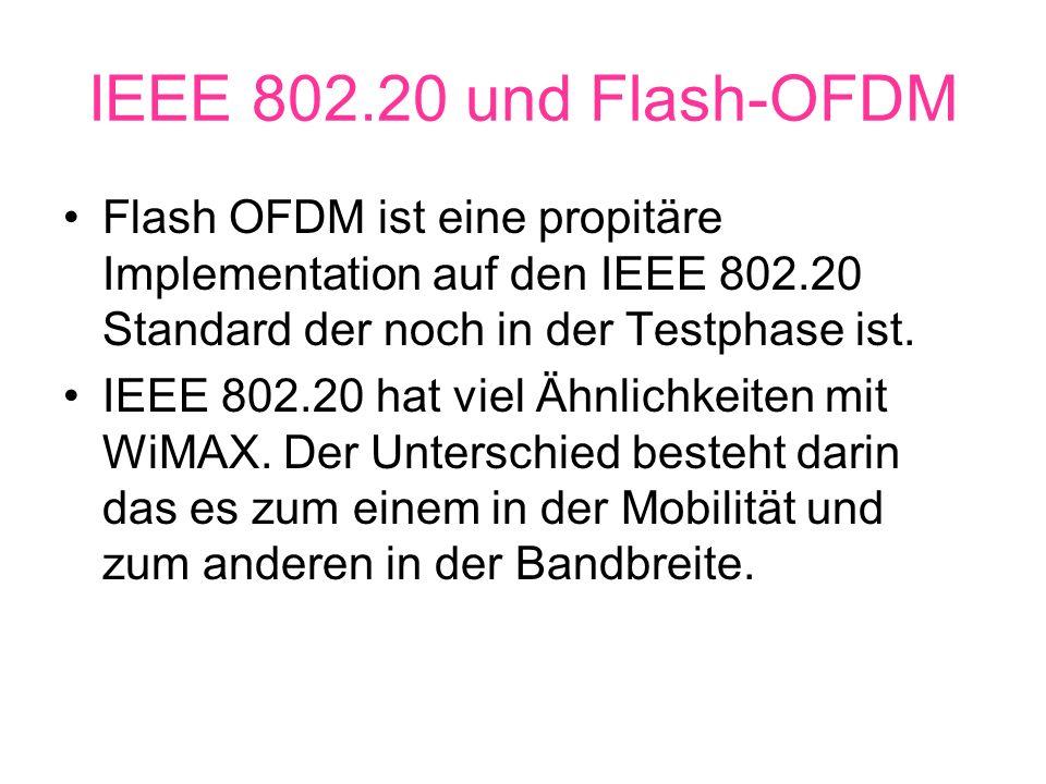 IEEE 802.20 und Flash-OFDM Flash OFDM ist eine propitäre Implementation auf den IEEE 802.20 Standard der noch in der Testphase ist.